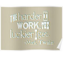 The harder I work - Mark Twain Poster
