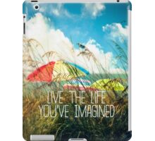 Live the Life You've Imagined iPad Case/Skin