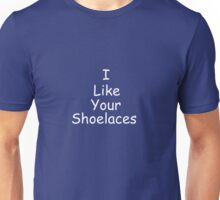 I like your shoelaces Unisex T-Shirt