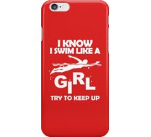 I Know I Swim Like Girl Try To Keep Up iPhone Case/Skin