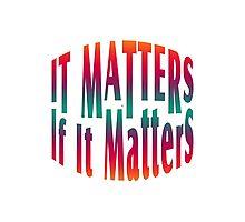 It Matters If It Matters Photographic Print