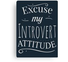 excuse my introvert attitude Canvas Print