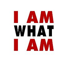 I Am What I Am Photographic Print