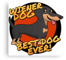 Wiener Dog - the Best Dog Ever Canvas Print