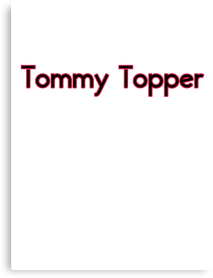 Tommy Topper Someone who always has a story to top another persons story. by Tia Knight