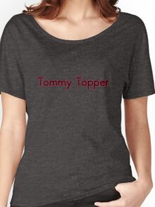 Tommy Topper Someone who always has a story to top another persons story. Women's Relaxed Fit T-Shirt