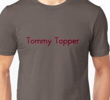 Tommy Topper Someone who always has a story to top another persons story. Unisex T-Shirt