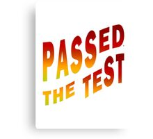 Have Passed The Test Canvas Print