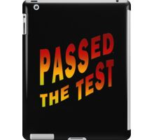 Have Passed The Test iPad Case/Skin