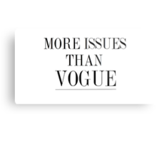 MORE ISSUES THAN VOGUE Metal Print