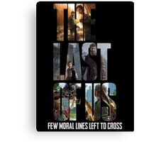 The Last of us Few Moral Lines Left Canvas Print