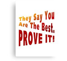Prove You Are The Best Canvas Print