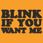 Blink if You Want Me by FreakyStylie