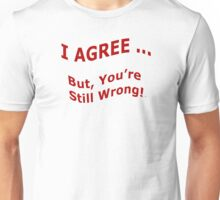 You Are Still Wrong Unisex T-Shirt