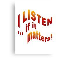 I Listen If It Matters Canvas Print