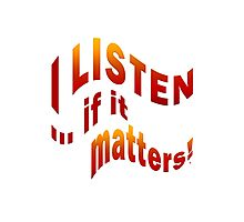 I Listen If It Matters Photographic Print