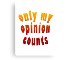 Only My Opinion Counts Canvas Print