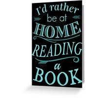 I'd rather be at home reading a book Greeting Card
