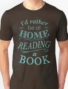 I'd rather be at home reading a book Unisex T-Shirt