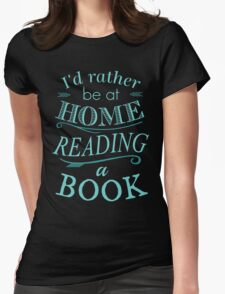 I'd rather be at home reading a book Womens Fitted T-Shirt