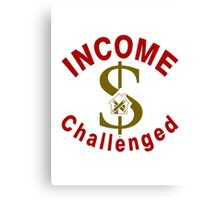 I Am Income Challenged Canvas Print
