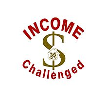 I Am Income Challenged Photographic Print