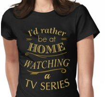 i'd rather be at home watching a tv series Womens Fitted T-Shirt