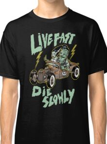 Live fast die slowly Classic T-Shirt
