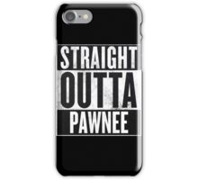 Straight Otta Pawnee - Parks and Rec iPhone Case/Skin