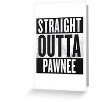 Straight Otta Pawnee - Parks and Rec Greeting Card
