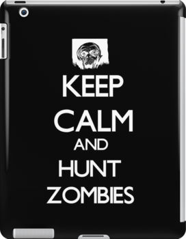 Keep Calm And Hunt Zombies by babydollchic