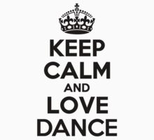 Keep Calm and Love DANCE Kids Clothes