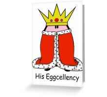 His Eggcellence Greeting Card