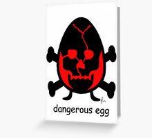dangerous egg Greeting Card