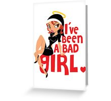 I've Been A Bad Girl Greeting Card