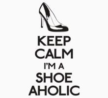 Keep calm I'm a shoe-aholic by GraceMostrens