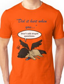 Did it hurt when you fell from Heaven? Unisex T-Shirt