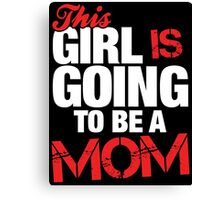 This Girl Is Going To Be A Mom Canvas Print