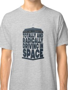 Totally And Radically Driving In Space Classic T-Shirt