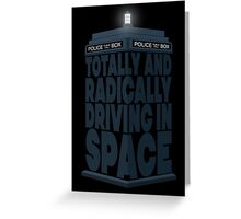 Totally And Radically Driving In Space Greeting Card