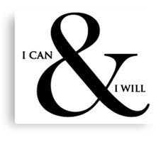 I can and I will! Canvas Print