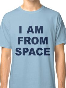 I am from Space Classic T-Shirt