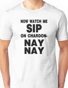 Now Watch Me SIP on Chardon- NAY NAY Unisex T-Shirt