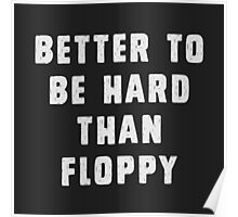Better to be hard than floppy Poster