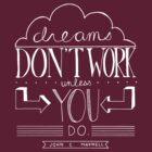 Dreams Don't Work Unless You Do by laurenschroer