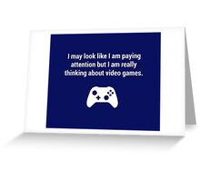 I may look like I am paying attention but really I am thinking about video games. Greeting Card