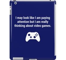 I may look like I am paying attention but really I am thinking about video games. iPad Case/Skin