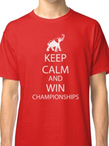 Keep Calm and win National Championships white Classic T-Shirt