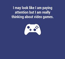 I may look like I am paying attention but really I am thinking about video games. T-Shirt
