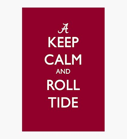 Keep Calm and Roll Tide Photographic Print
